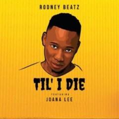 Rodney Beatz - Til' I Die Ft. Joane Lee